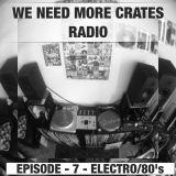 We Need More Crates Radio - Episode 7 - Electro/80's