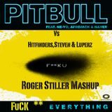 Hitfinders,Steven & Luperz vs Pitbull & Neyo - F**K Everything (Roger Stiller Mashup)