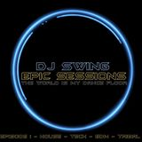 DJ SWING EPIC SESSIONS EPISODE - 1 ( HOUSE - TECH - EDM - TRIBAL )
