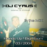 DJ CYRUS in the mix 03/2004 Hands Up / Big Room
