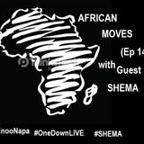 AFRICAN MOVES (Ep 14) With Guest SHEMA