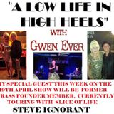 A LOW LIFE IN HIGH HEELS WITH GWEN EVER 19TH APRIL SHOW WITH STEVE IGNORANT