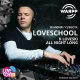 K Loveski Loveschool Party @ WARPP 16.06.18