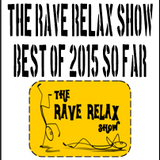 The Rave Relax Show 3rd July 2015 - The Best of 2015 So Far