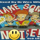 Dj Wes White - Make Some Noise (Old Skool Mix)