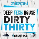 DirtyThirty - ZiRONCAST #30 - Deep Tech House 2015 Spring
