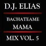 DJ Elias - Bachateame Mama Vol.5