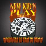 NEW KID'N PLAY Presents - 60 MINUTES OF TRAP BY BPM 60  - NEW KID'N PLAY (GEORGE&MϾMϾMϾM)