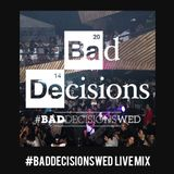 #BadDecisionsWed Live Mix #1