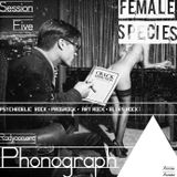 Phonograph • Session Five - Female Species [15.08.2013]