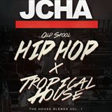 """J-CHA Presents: Vol. 1 of The House Blends  """"Old School Vs. Tropical House"""""""