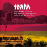 DJ Ray Velasquez presents Samba Sunset: Nova Bossa Nova, Samba Electronica, chill Jazz & Latin vibes