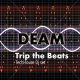 Trip On Beats - D.E.A.M dj Set (tech House)