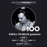 Kirill Pchelin guestmix - Akustika Topless Beats 100 - July 2016
