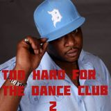 """""""Too Hard For The Dance Club Part"""""""