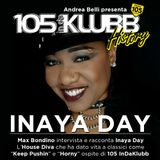 105 InDaKlubb History (Episode 34) The Inaya Day Interview