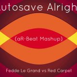 Autosave Alright (aR-Beat Mashup) - Fedde Le Grand vs Red Carpet