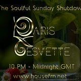 The Soulful Sunday Shutdown : Show 22 with Paris Cesvette on www.Housefm.net