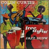 COLIN CURTIS FREESTYLIN' JAZZ SHOW  19th JULY 2018