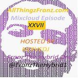AllThingzFranz.com Radio Mixcloud Episode XXVII