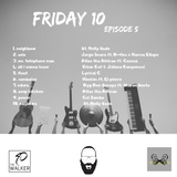 FRIDAY 10 EP 5