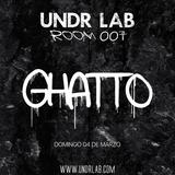 Ghatto @ UNDR LAB 007
