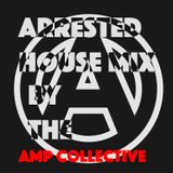 Arrested House Mix - Original Mix by The AMP Collective