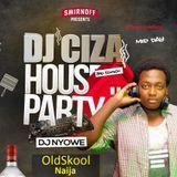 CizaHouseParty-OldSkool_Naija (Dj Nyowe)