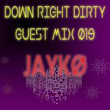Down Right Dirty Guest Mix 019 - JAYKØ