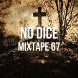 No Dice Mixtape #67