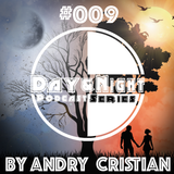 Day&Night Podcast Series With Andry Cristian Presents Episode 009