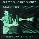Green Cheese Vol 87 - Electric Resonance Wave Factor