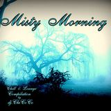 """"""""""" MISTY MORNING """""""" chill and lounge compilation"""