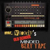 """Mr. Nobody's """"Old School Minded"""" Beat Tape!"""
