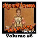"DOPE DAYS ""LIVE MIX"" Volume #6"