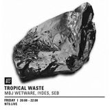 Tropical Waste w/ MBJ Wetware - 6th January 2017