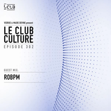 Le Club Culture 302 (guest mix by ROBPM) 12.04.2019