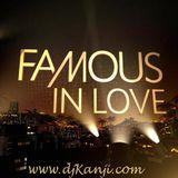 Famous In Love 2018 (Dj Kanji)