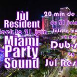 °Jùl resident° 20 min session Dub-step 21 juin 2013 MIAMI PARTY SOUND