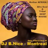DJ B.Nice - Montreal - Deep, Tribal & Sexy 55 (*Mother AFRIKA !!! Afro Soul & Tribal Deep House*)