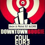 ••• DOWNTOWN BOOGIE - Show & Prove Guest DJ SCORE •••