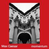 MOMENTUM Podcast: 005 Max Caesar