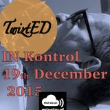 TwiztED - IN Kontrol 19th December 2015