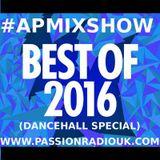 #APMIXSHOW - BEST OF 2016 (Part 2) Dancehall Special