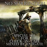 Mixed by Exegate - No Surrender! (Special Set For Check-In-Cafe)