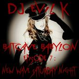 BATCAVE BABYLON EPISODE VII: NEW WAVE SATURDAY NIGHT