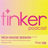 Tinker Podcast 105 - Tech House Session