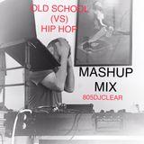 OLD SCHOOL VS HIP HOP MASHUP MIX 805DJCLEAR