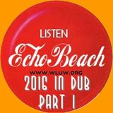 Echo Beach 2016 In Dub Special, Part 1, from Chicago, 01-06-17
