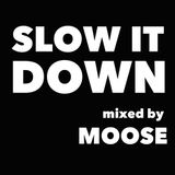 Slow It Down - Moose